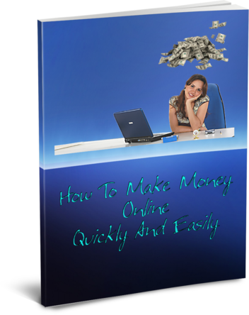 How To Make Money Online Quickly And Easily eBook